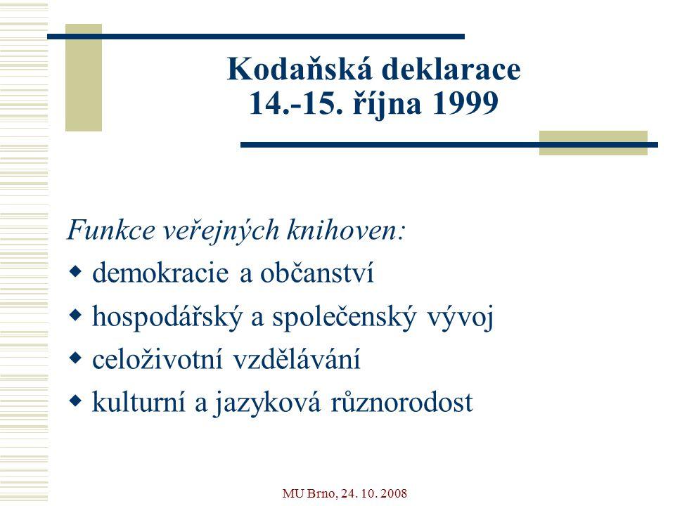 MU Brno, 24. 10. 2008 Kodaňská deklarace 14.-15.