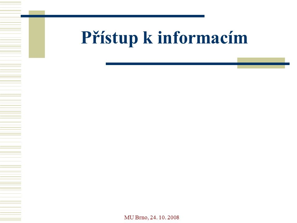 MU Brno, 24. 10. 2008 Přístup k informacím