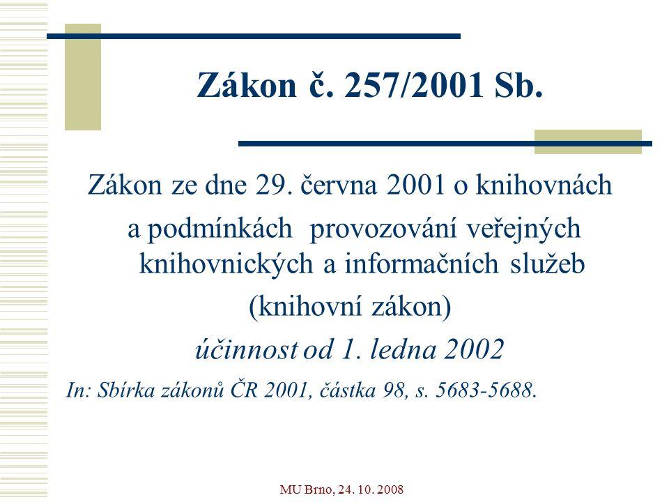 MU Brno, 24. 10. 2008 Zákon č. 257/2001 Sb. Zákon ze dne 29.