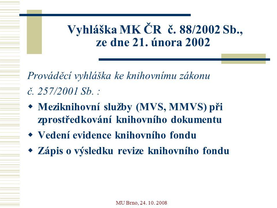 MU Brno, 24. 10. 2008 Vyhláška MK ČR č. 88/2002 Sb., ze dne 21.