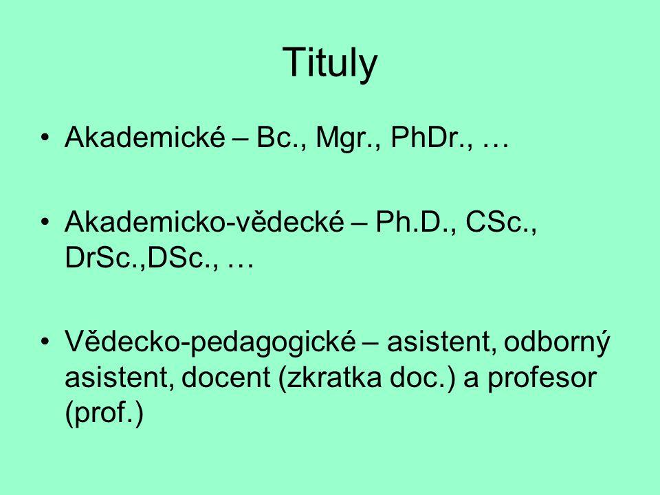 Tituly Akademické – Bc., Mgr., PhDr., … Akademicko-vědecké – Ph.D., CSc., DrSc.,DSc., … Vědecko-pedagogické – asistent, odborný asistent, docent (zkratka doc.) a profesor (prof.)