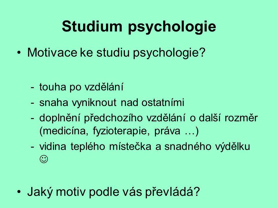 Studium psychologie Motivace ke studiu psychologie? - touha po vzdělání -snaha vyniknout nad ostatními -doplnění předchozího vzdělání o další rozměr (