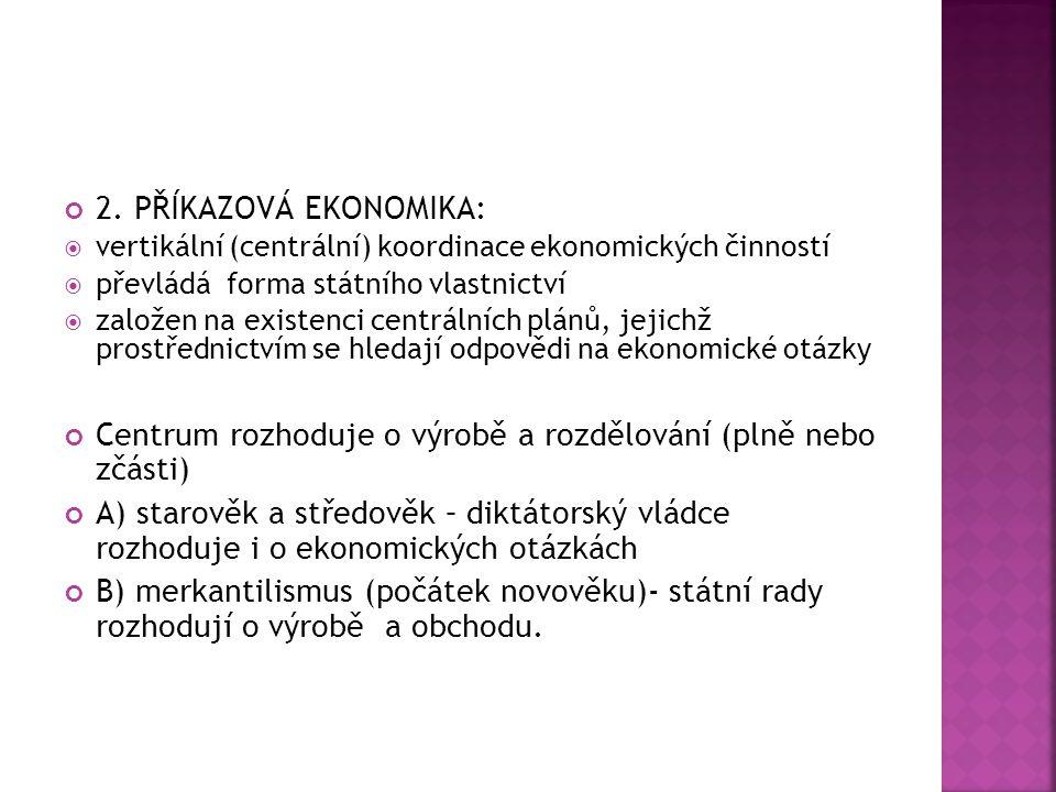 2. PŘÍKAZOVÁ EKONOMIKA:  vertikální (centrální) koordinace ekonomických činností  převládá forma státního vlastnictví  založen na existenci centrál
