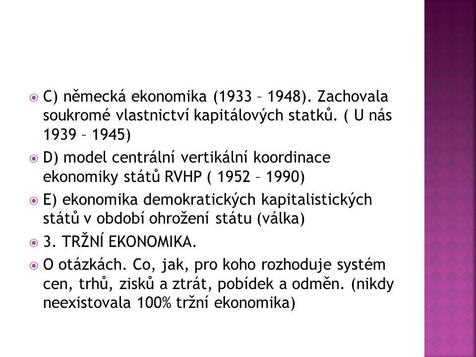  C) německá ekonomika (1933 – 1948). Zachovala soukromé vlastnictví kapitálových statků. ( U nás 1939 – 1945)  D) model centrální vertikální koordin