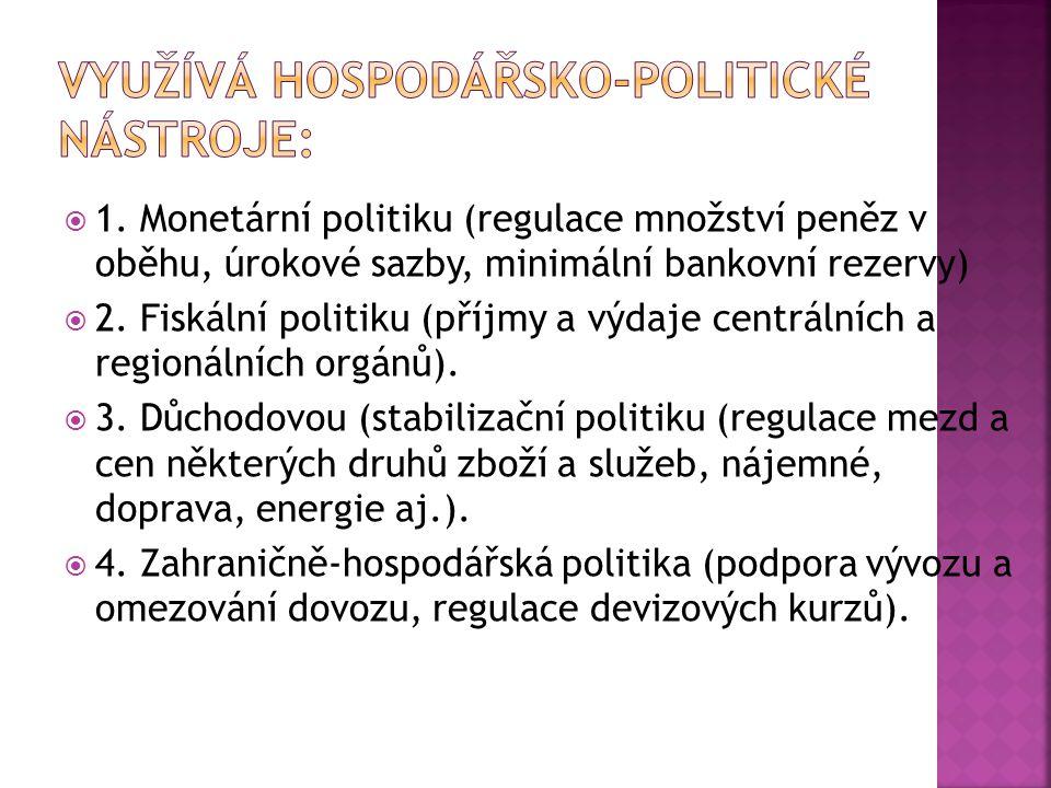  1. Monetární politiku (regulace množství peněz v oběhu, úrokové sazby, minimální bankovní rezervy)  2. Fiskální politiku (příjmy a výdaje centrální