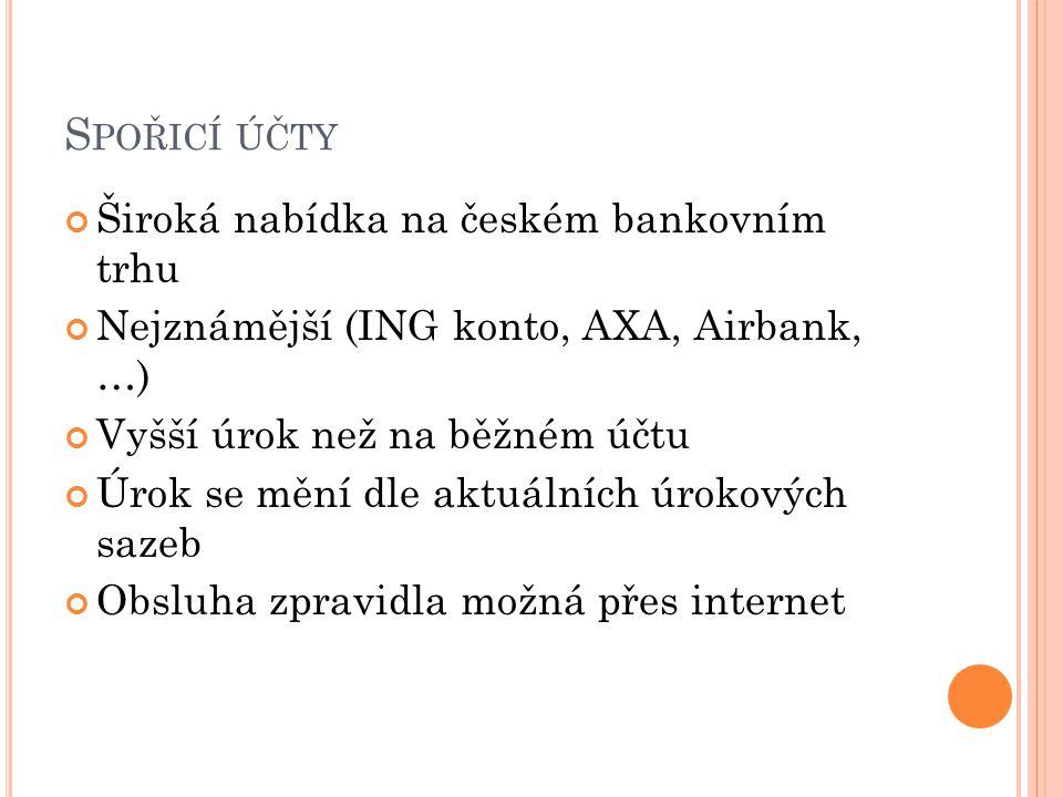 S POŘICÍ ÚČTY Široká nabídka na českém bankovním trhu Nejznámější (ING konto, AXA, Airbank, …) Vyšší úrok než na běžném účtu Úrok se mění dle aktuální