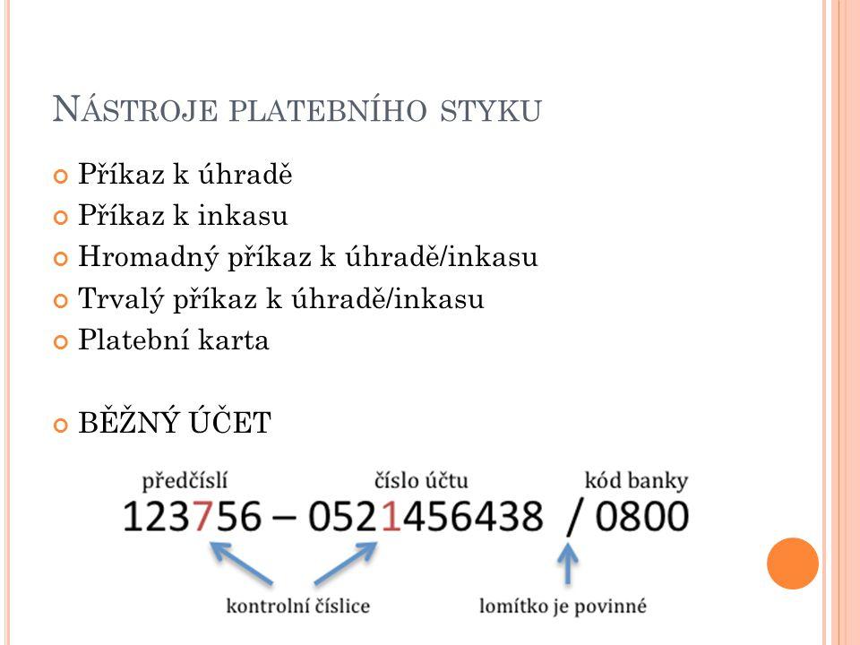 N ÁSTROJE PLATEBNÍHO STYKU Příkaz k úhradě Příkaz k inkasu Hromadný příkaz k úhradě/inkasu Trvalý příkaz k úhradě/inkasu Platební karta BĚŽNÝ ÚČET