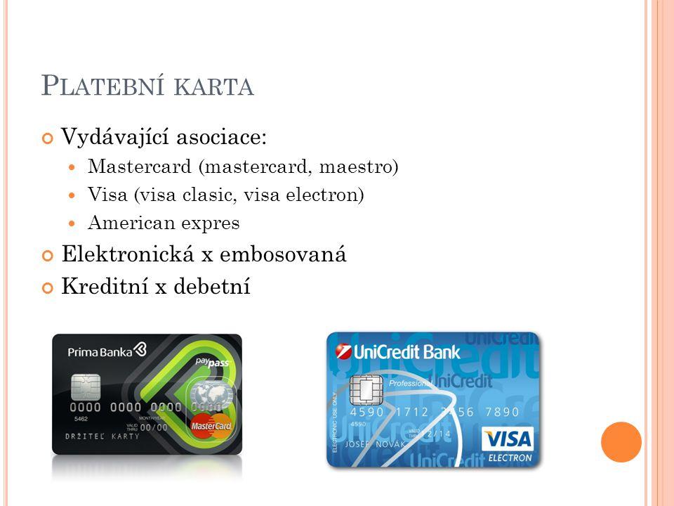 P LATEBNÍ KARTA Vydávající asociace: Mastercard (mastercard, maestro) Visa (visa clasic, visa electron) American expres Elektronická x embosovaná Kred