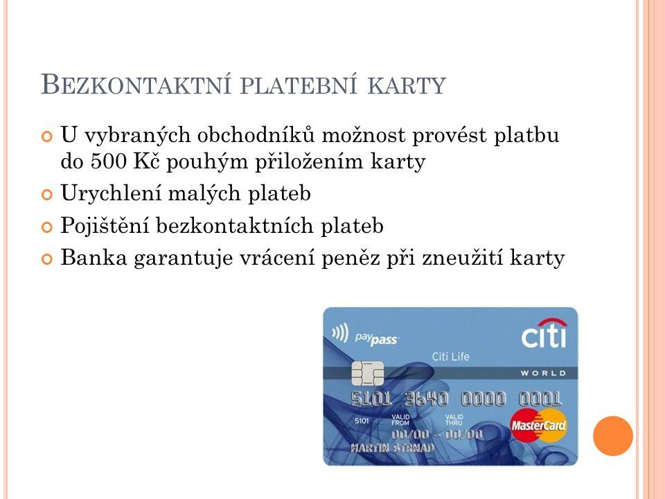 B EZKONTAKTNÍ PLATEBNÍ KARTY U vybraných obchodníků možnost provést platbu do 500 Kč pouhým přiložením karty Urychlení malých plateb Pojištění bezkont