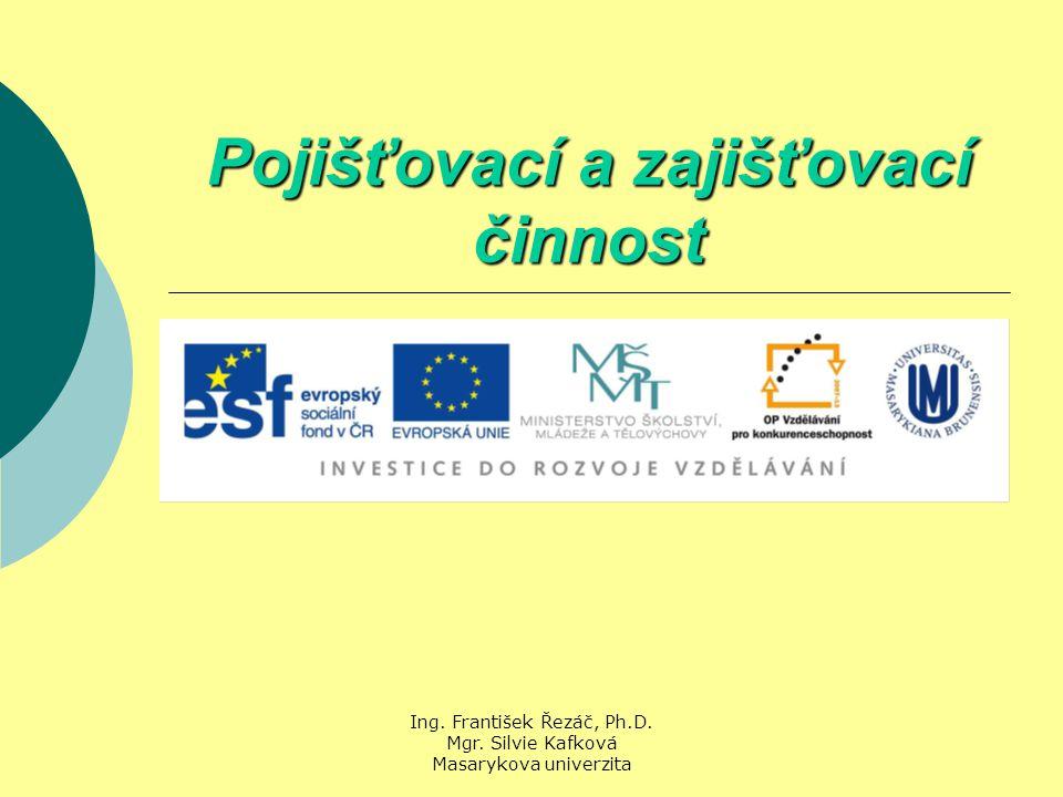 Ing. František Řezáč, Ph.D. Mgr. Silvie Kafková Masarykova univerzita Pojišťovací a zajišťovací činnost