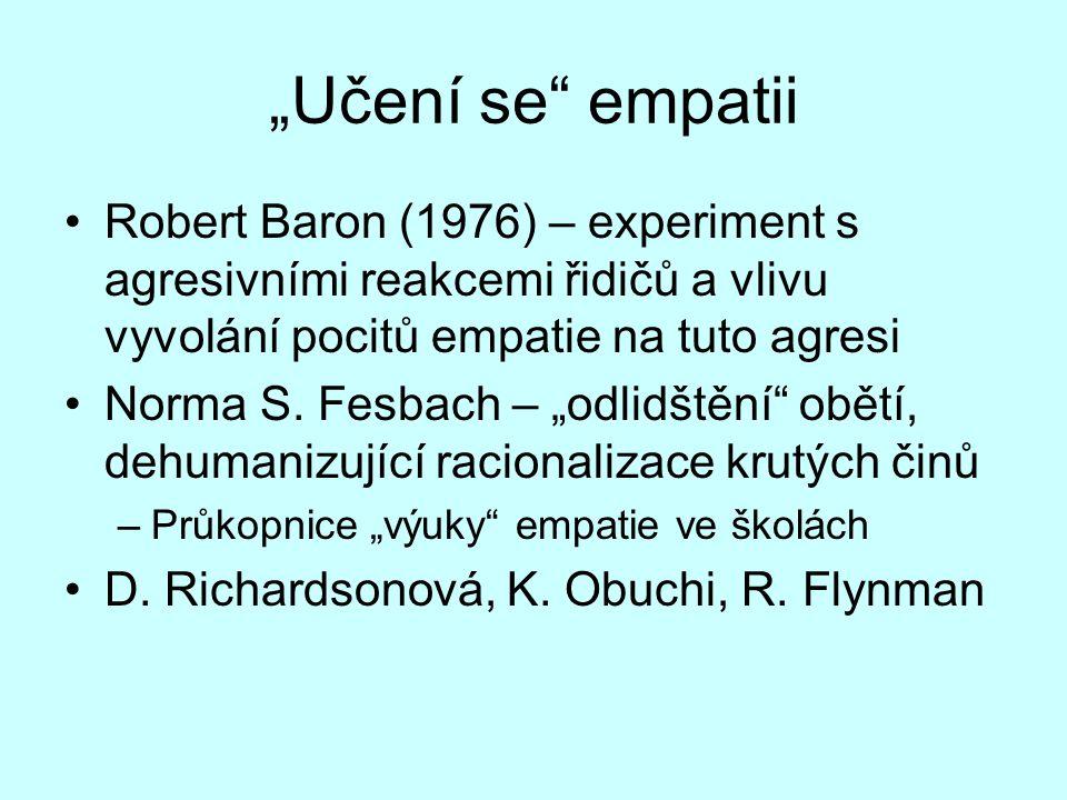"""""""Učení se"""" empatii Robert Baron (1976) – experiment s agresivními reakcemi řidičů a vlivu vyvolání pocitů empatie na tuto agresi Norma S. Fesbach – """"o"""