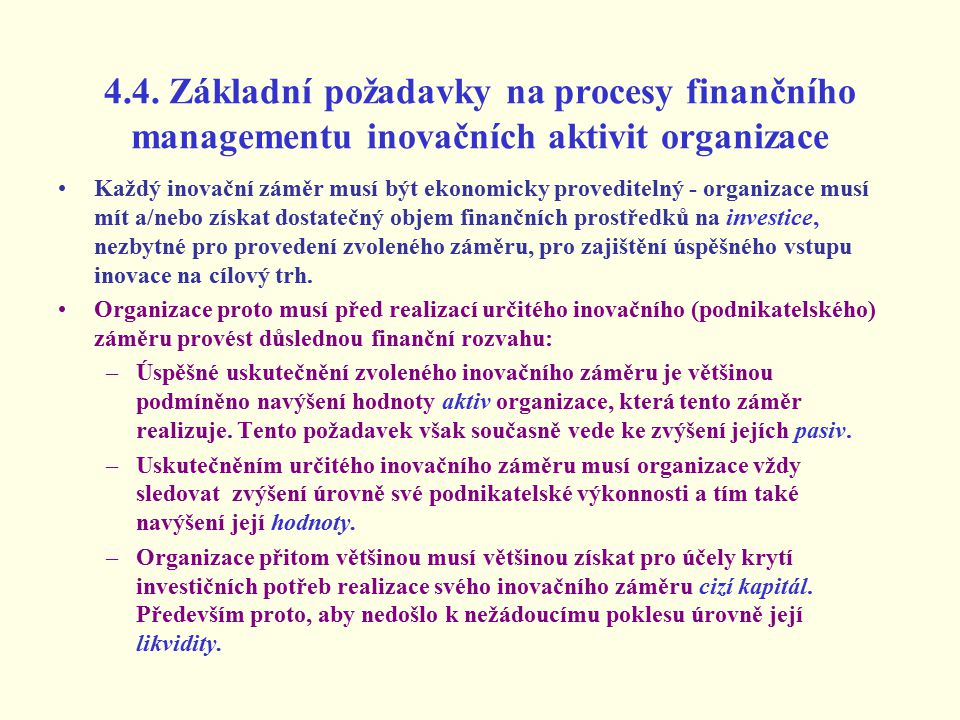 4.4. Základní požadavky na procesy finančního managementu inovačních aktivit organizace Každý inovační záměr musí být ekonomicky proveditelný - organi