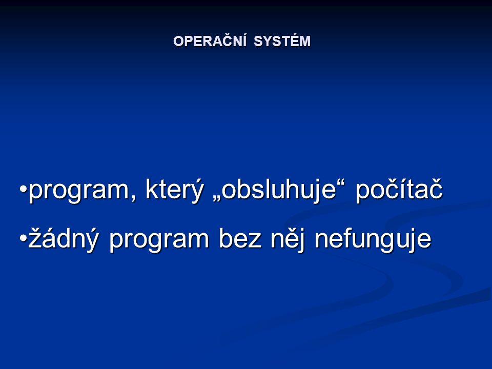 """program, který """"obsluhuje počítačprogram, který """"obsluhuje počítač žádný program bez něj nefunguježádný program bez něj nefunguje"""
