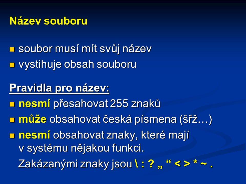 Název souboru soubor musí mít svůj název soubor musí mít svůj název vystihuje obsah souboru vystihuje obsah souboru Pravidla pro název: nesmí přesahovat 255 znaků nesmí přesahovat 255 znaků může obsahovat česká písmena (šřž…) může obsahovat česká písmena (šřž…) nesmí obsahovat znaky, které mají v systému nějakou funkci.