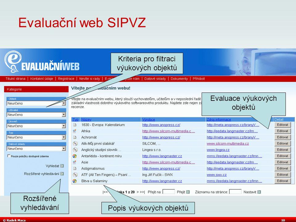 © Radek Maca10 Evaluační web SIPVZ Kriteria pro filtraci výukových objektů Popis výukových objektů Evaluace výukových objektů Rozšířené vyhledávání