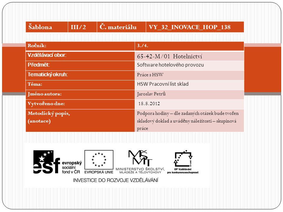 Ro č ník:3./4. Vzdělávací obor: 65-42-M/01 Hotelnictví Předmět: Software hotelového provozu Tematický okruh: Práce s HSW Téma: HSW Pracovní list sklad