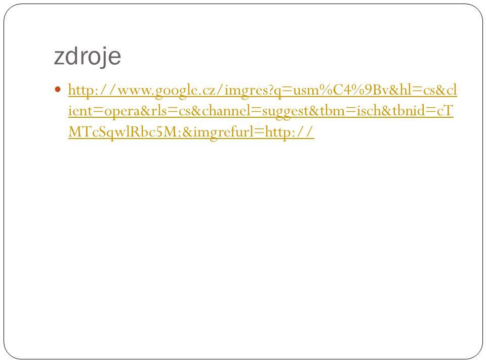 zdroje http://www.google.cz/imgres q=usm%C4%9Bv&hl=cs&cl ient=opera&rls=cs&channel=suggest&tbm=isch&tbnid=cT MTcSqwlRbc5M:&imgrefurl=http:// http://www.google.cz/imgres q=usm%C4%9Bv&hl=cs&cl ient=opera&rls=cs&channel=suggest&tbm=isch&tbnid=cT MTcSqwlRbc5M:&imgrefurl=http://