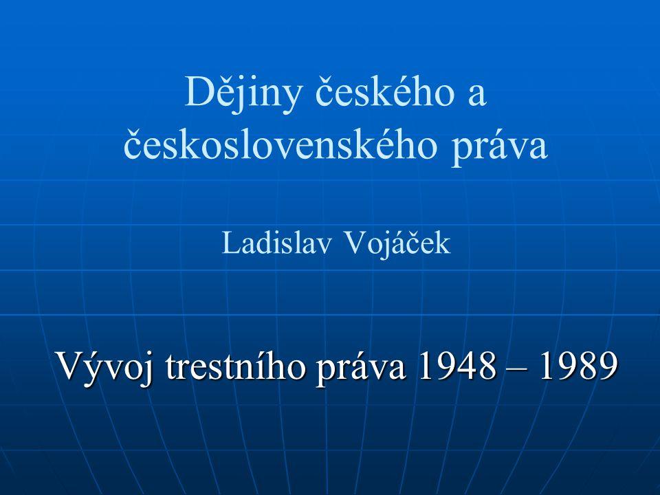 Dějiny českého a československého práva Ladislav Vojáček Vývoj trestního práva 1948 – 1989