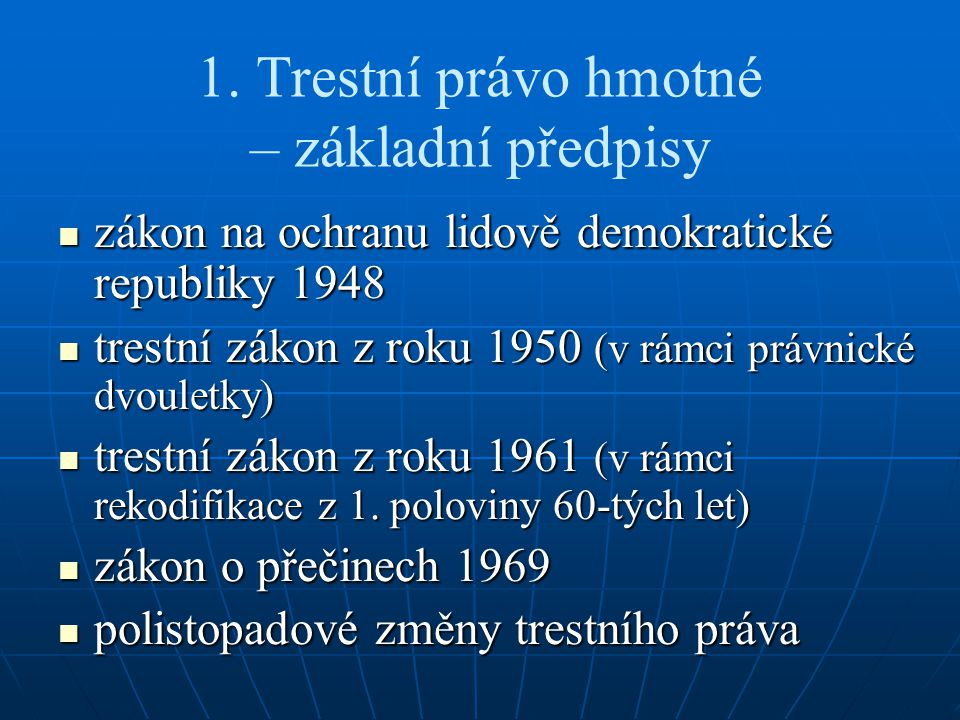 1. Trestní právo hmotné – základní předpisy zákon na ochranu lidově demokratické republiky 1948 zákon na ochranu lidově demokratické republiky 1948 tr