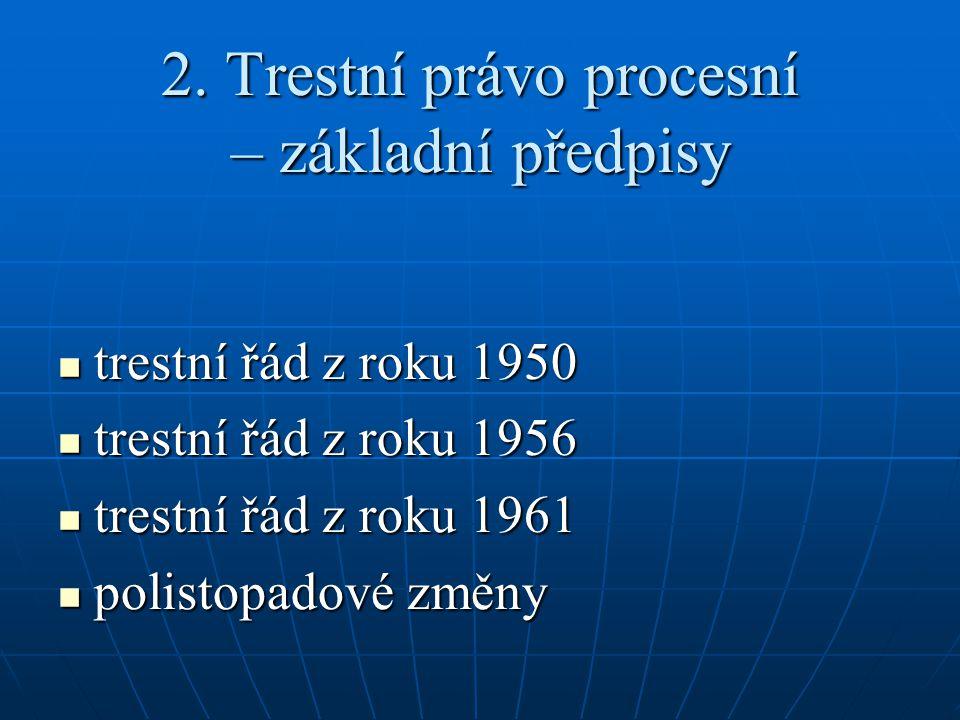 2. Trestní právo procesní – základní předpisy trestní řád z roku 1950 trestní řád z roku 1950 trestní řád z roku 1956 trestní řád z roku 1956 trestní