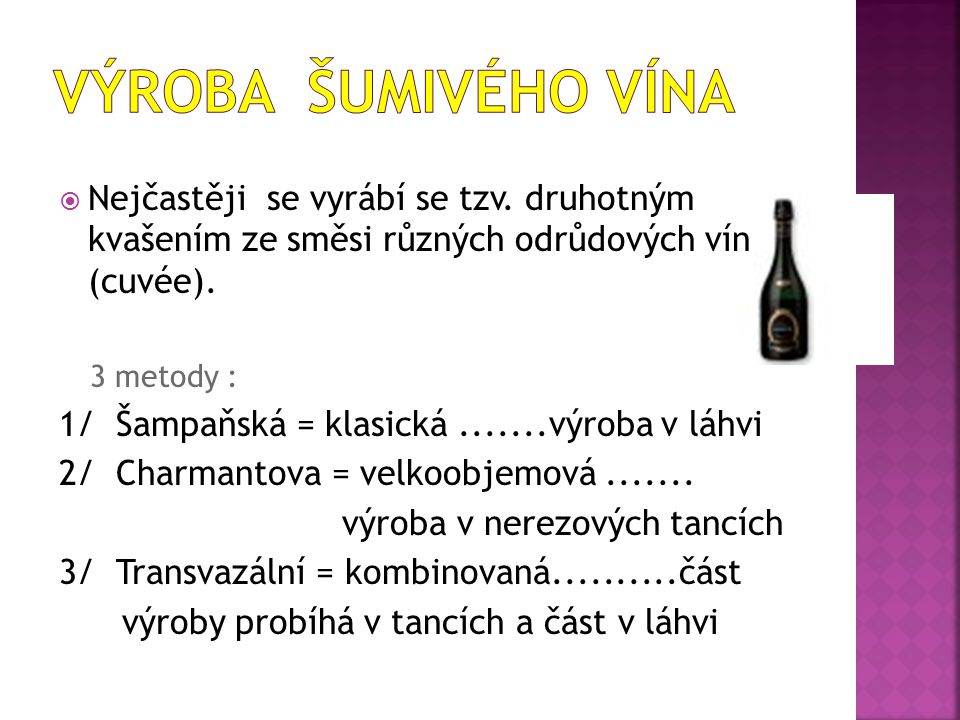  Nejčastěji se vyrábí se tzv. druhotným kvašením ze směsi různých odrůdových vín (cuvée). 3 metody : 1/ Šampaňská = klasická.......výroba v láhvi 2/
