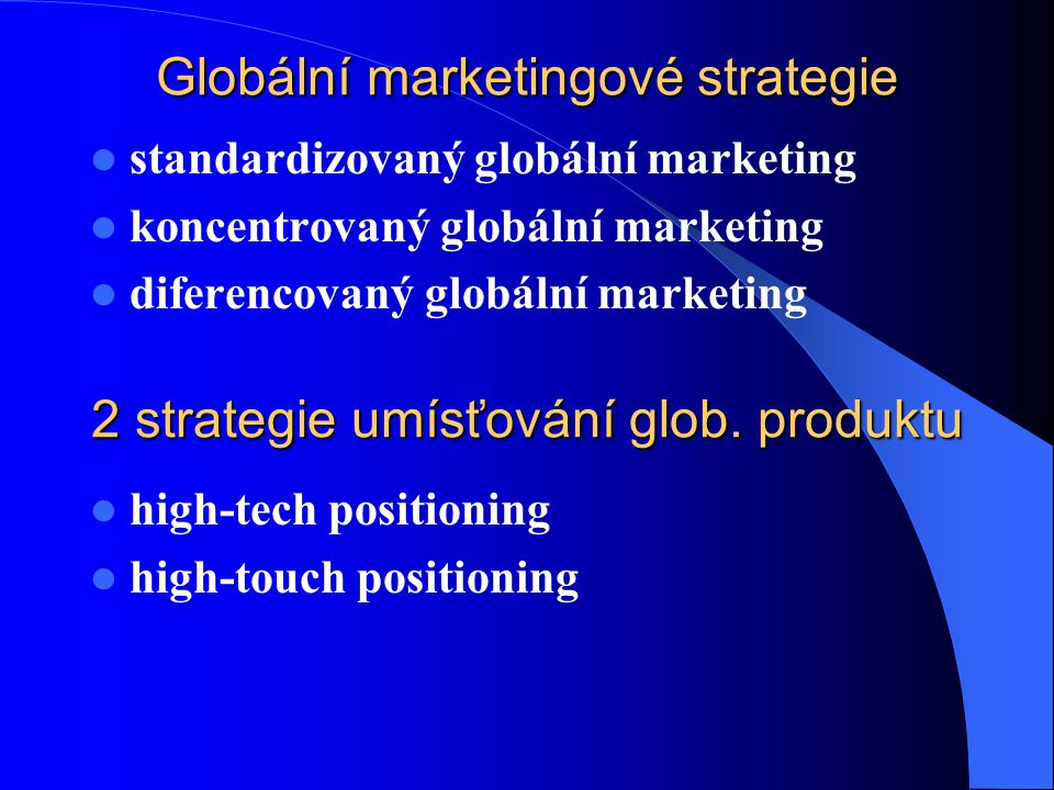 Globální marketingové strategie standardizovaný globální marketing koncentrovaný globální marketing diferencovaný globální marketing 2 strategie umísť