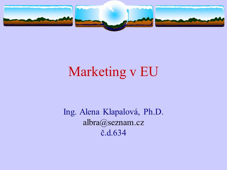 Marketing v EU Ing. Alena Klapalová, Ph.D. albra@seznam.cz č.d.634