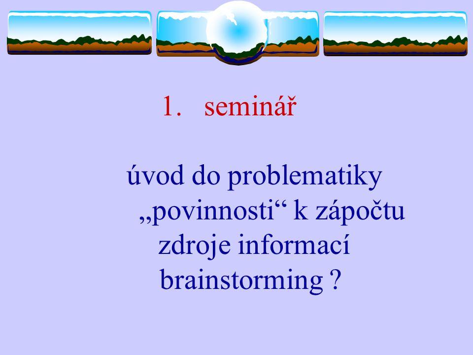 """1.seminář úvod do problematiky """"povinnosti"""" k zápočtu zdroje informací brainstorming ?"""