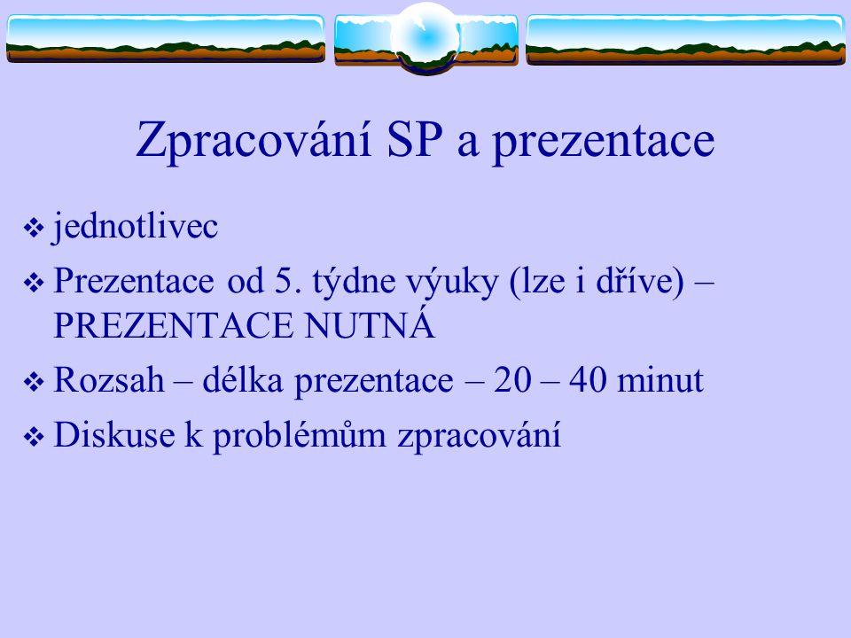 Zpracování SP a prezentace  jednotlivec  Prezentace od 5. týdne výuky (lze i dříve) – PREZENTACE NUTNÁ  Rozsah – délka prezentace – 20 – 40 minut 