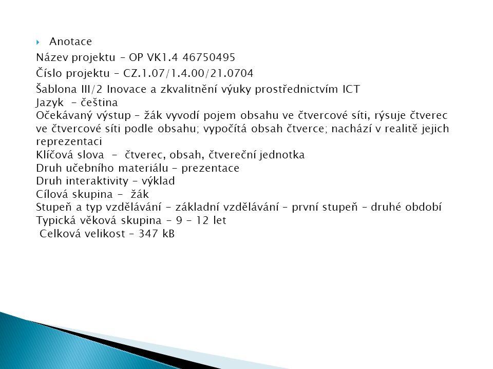  Anotace Název projektu – OP VK1.4 46750495 Číslo projektu – CZ.1.07/1.4.00/21.0704 Šablona III/2 Inovace a zkvalitnění výuky prostřednictvím ICT Jaz