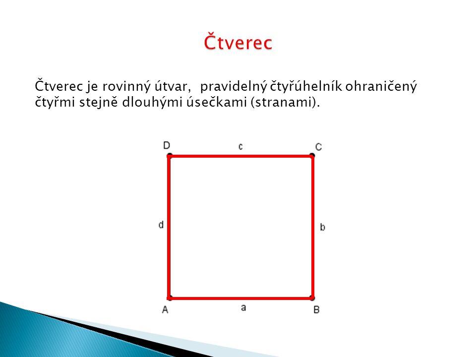 Čtverec je rovinný útvar, pravidelný čtyřúhelník ohraničený čtyřmi stejně dlouhými úsečkami (stranami).