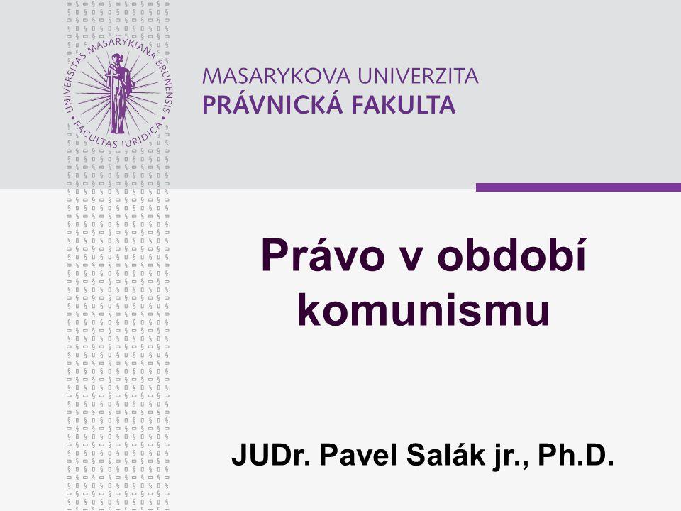 Právo v období komunismu JUDr. Pavel Salák jr., Ph.D.