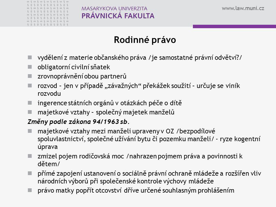 www.law.muni.cz Rodinné právo vydělení z materie občanského práva /je samostatné právní odvětví?/ obligatorní civilní sňatek zrovnoprávnění obou partn