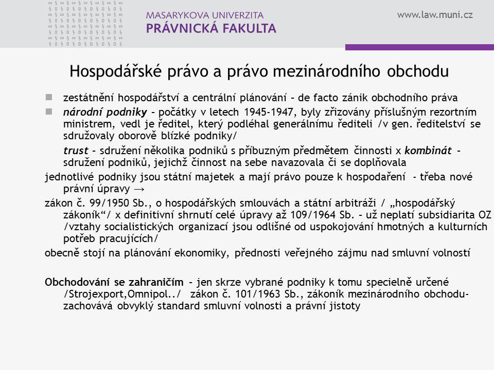 www.law.muni.cz Hospodářské právo a právo mezinárodního obchodu zestátnění hospodářství a centrální plánování – de facto zánik obchodního práva národn