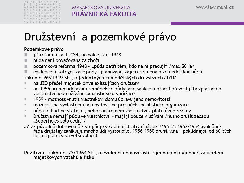www.law.muni.cz Družstevní a pozemkové právo Pozemkové právo již reforma za 1. ČSR, po válce, v r. 1948 půda není považována za zboží pozemková reform