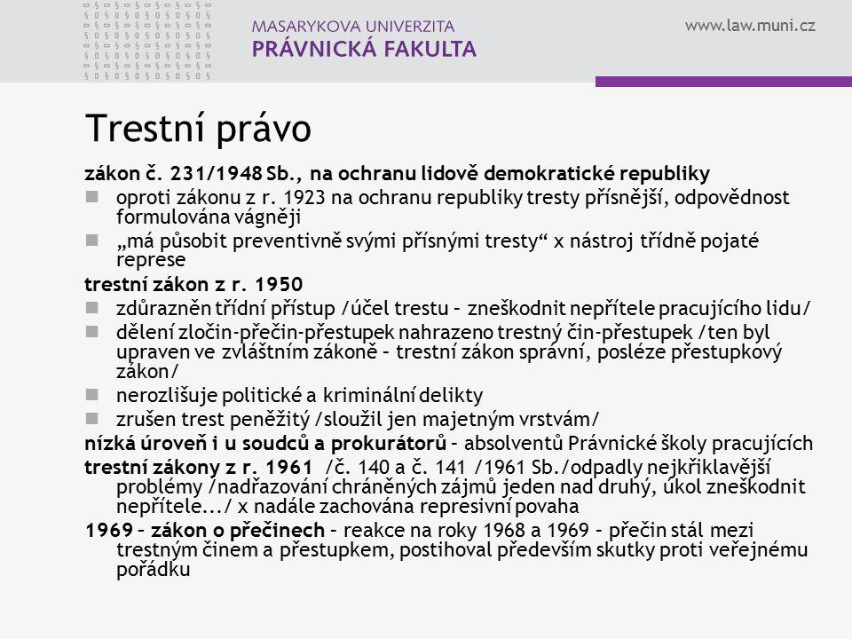 www.law.muni.cz Trestní právo zákon č. 231/1948 Sb., na ochranu lidově demokratické republiky oproti zákonu z r. 1923 na ochranu republiky tresty přís