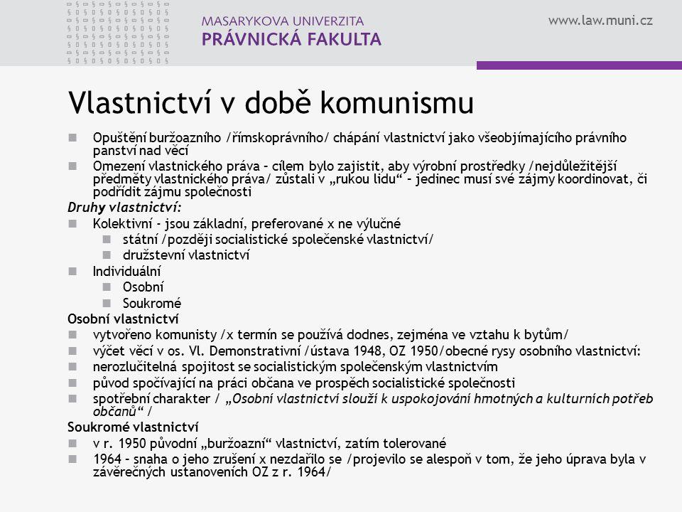 www.law.muni.cz Vlastnictví v době komunismu Opuštění buržoazního /římskoprávního/ chápání vlastnictví jako všeobjímajícího právního panství nad věcí