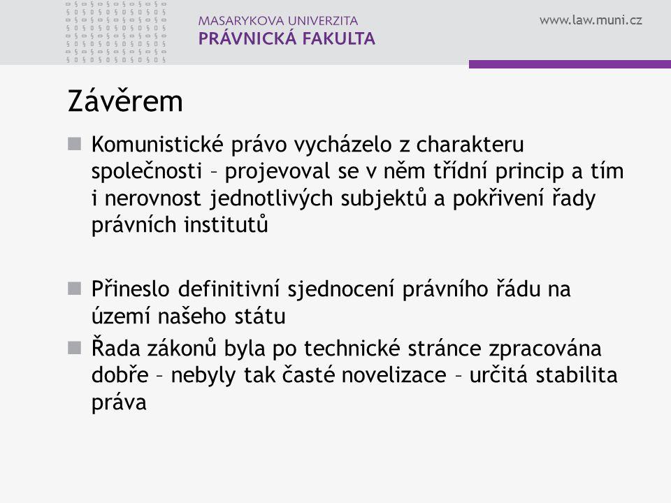 www.law.muni.cz Závěrem Komunistické právo vycházelo z charakteru společnosti – projevoval se v něm třídní princip a tím i nerovnost jednotlivých subj