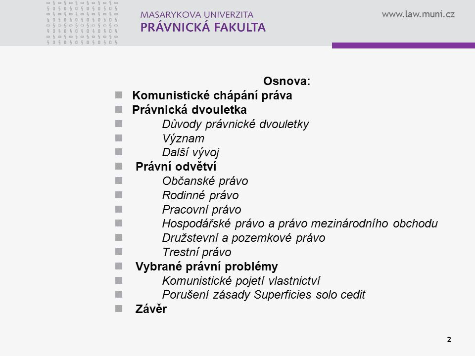 www.law.muni.cz 2 Osnova: Komunistické chápání práva Právnická dvouletka Důvody právnické dvouletky Význam Další vývoj Právní odvětví Občanské právo R