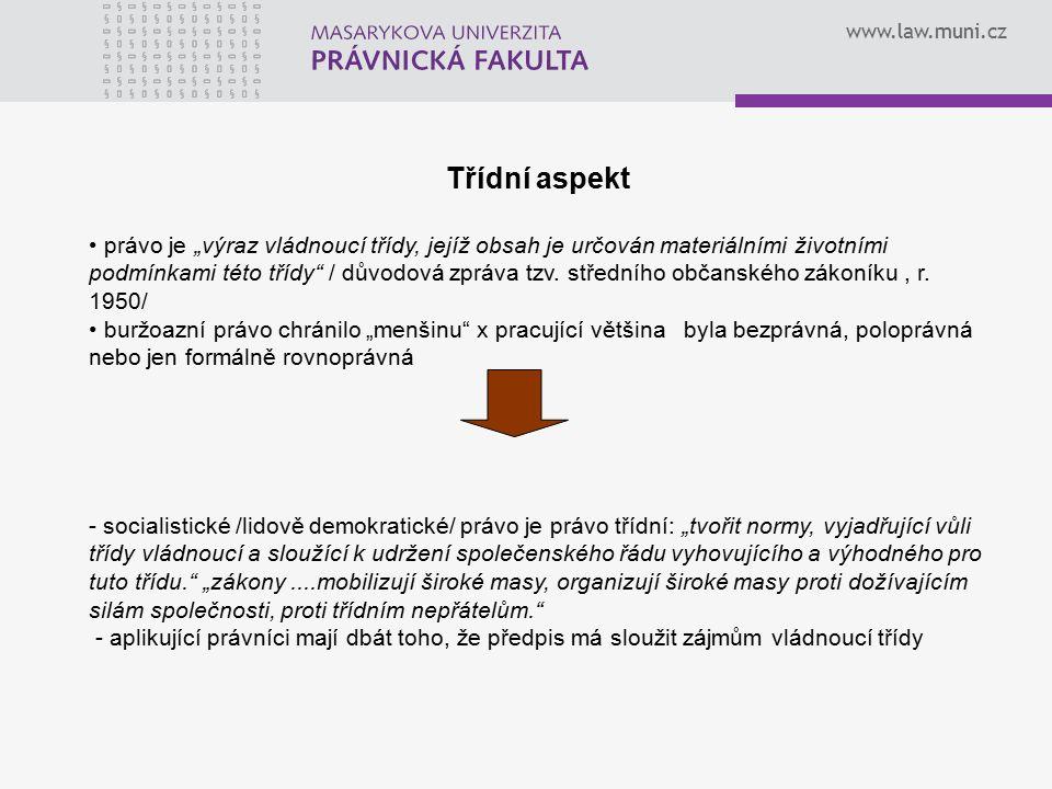 """www.law.muni.cz Třídní aspekt právo je """"výraz vládnoucí třídy, jejíž obsah je určován materiálními životními podmínkami této třídy"""" / důvodová zpráva"""