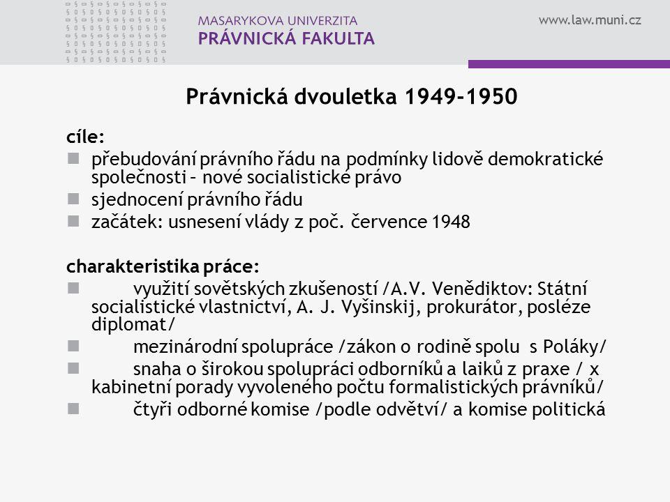 www.law.muni.cz Právnická dvouletka 1949-1950 cíle: přebudování právního řádu na podmínky lidově demokratické společnosti – nové socialistické právo s