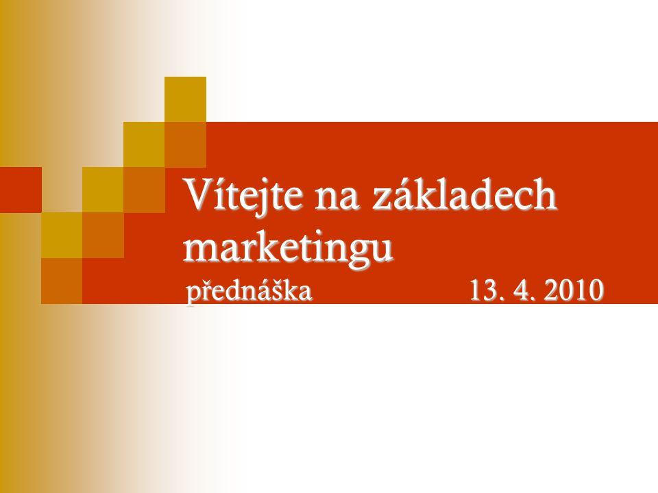 Vítejte na základech marketingu p ř ednáška 13. 4. 2010