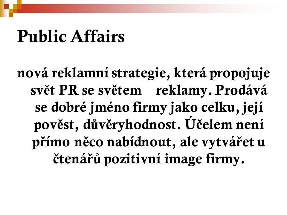 Public Affairs nová reklamní strategie, která propojuje sv ě t PR se sv ě tem reklamy.