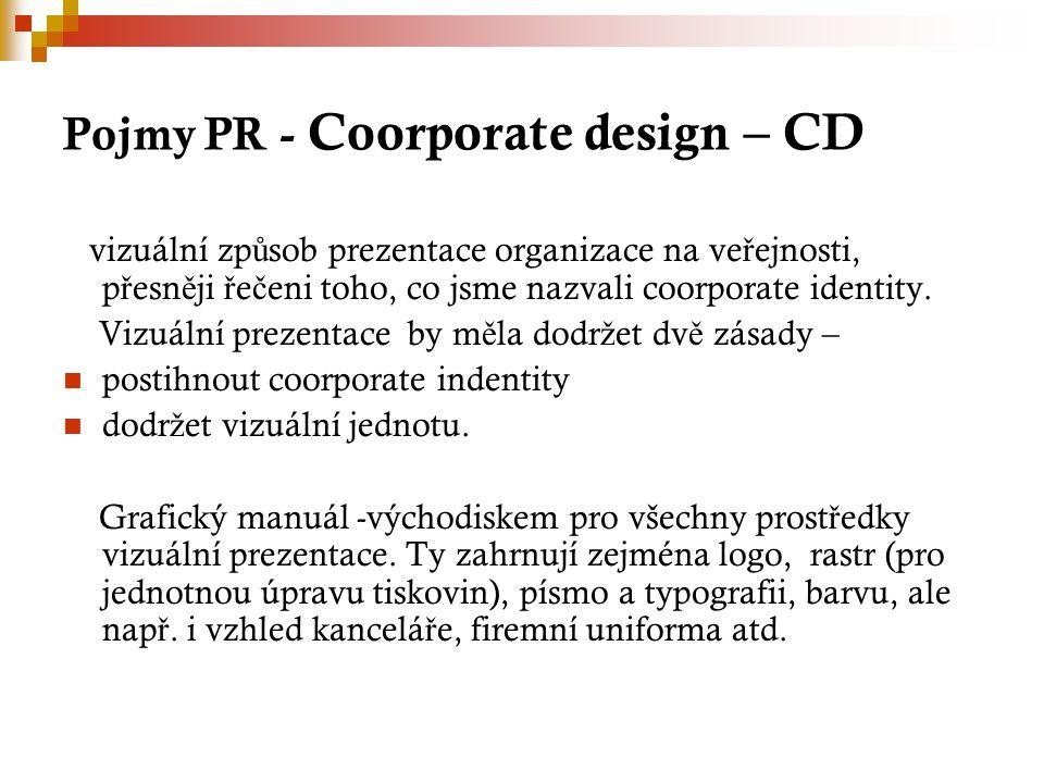 Pojmy PR - Coorporate design – CD vizuální zp ů sob prezentace organizace na ve ř ejnosti, p ř esn ě ji ř e č eni toho, co jsme nazvali coorporate identity.