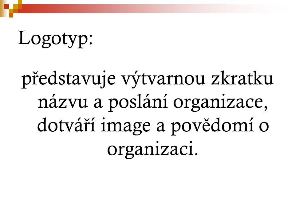 Logotyp: p ř edstavuje výtvarnou zkratku názvu a poslání organizace, dotvá ř í image a pov ě domí o organizaci.