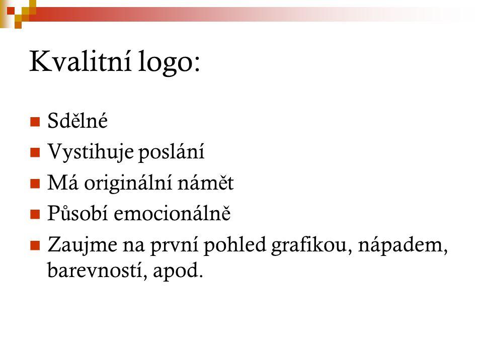 Kvalitní logo: Sd ě lné Vystihuje poslání Má originální nám ě t P ů sobí emocionáln ě Zaujme na první pohled grafikou, nápadem, barevností, apod.