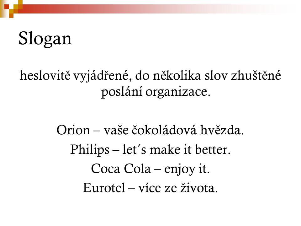 Slogan heslovit ě vyjád ř ené, do n ě kolika slov zhušt ě né poslání organizace.