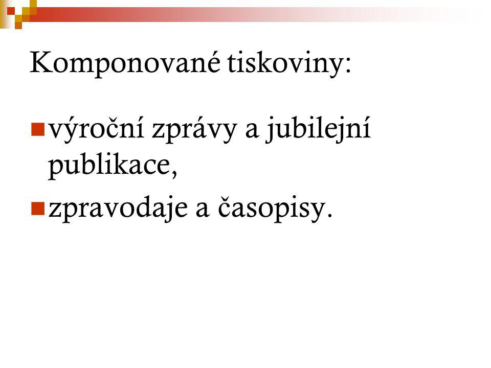 Komponované tiskoviny: výro č ní zprávy a jubilejní publikace, zpravodaje a č asopisy.