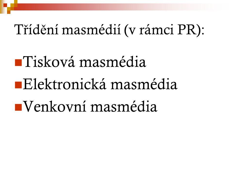 T ř íd ě ní masmédií (v rámci PR): Tisková masmédia Elektronická masmédia Venkovní masmédia