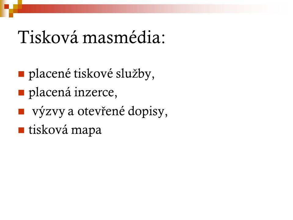 Tisková masmédia: placené tiskové slu ž by, placená inzerce, výzvy a otev ř ené dopisy, tisková mapa